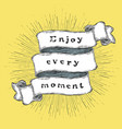 enjoy every moment inspiration quote vintage vector image vector image