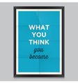 motivation quote what you think vector image vector image