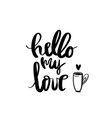 hello my love calligraphy for typography vector image