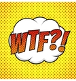 WTF comic background vector image vector image