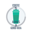 Poster Coffee is always a good idea vector image