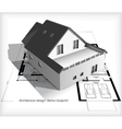 Architecture Model House On Top Of Blueprints vector image vector image