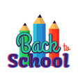 Back to school poster with three colorful pencils vector image