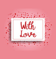 valentines day greeting card with love vector image
