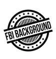 fbi background rubber stamp vector image