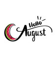 Card with hello august and sliced watermelon vector image