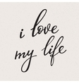 I Love my Life lettering vector image vector image