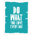 Quote poster DO WHAT YOU LOVE EVERY DAY vector image