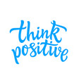 think positive - hand drawn brush pen vector image
