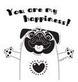 with joyful pug who says - you are my vector image