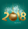 happy new year 2018 with gold ball and fireworks vector image