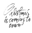 christmas is coming to town handdrawn white and vector image