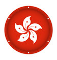 round metallic flag of hong kong with screw holes vector image