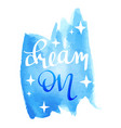 dream on hand written inscription vector image