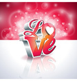 Valentines Day with 3d Love vector image vector image